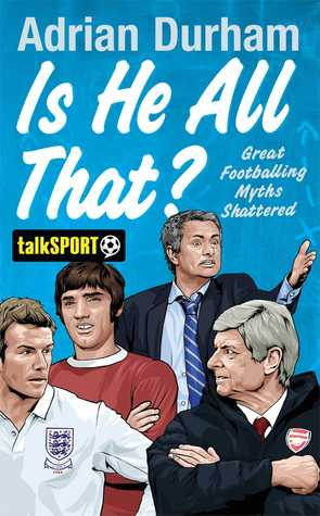Is He All That?: Great Footballing Myths Shattered Adrian Durham