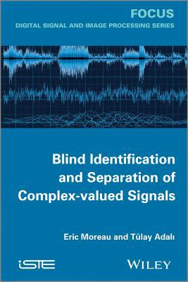 Blind Identification and Separation of Complex-Valued Signals  by  Eric Moreau
