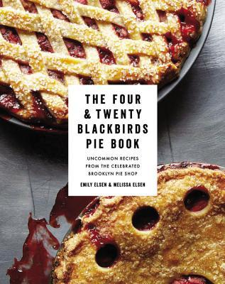 The Four & Twenty Blackbirds Pie Book: Uncommon Recipes from the Celebrated Brooklyn Pie Shop (2013)