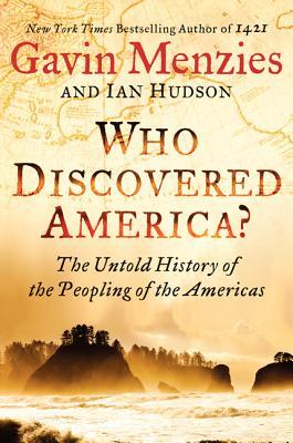 Who Discovered America? The Untold History of the Peopling of the Americas - Gavin Menzies