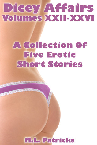 Dicey Affairs XXII-XXVI: A Collection of Five Erotic Short Stories M.L. Patricks