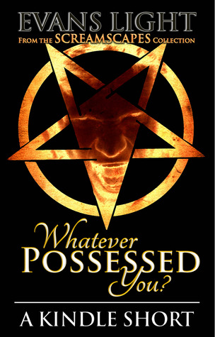 Whatever Possessed You?  by  Evans Light