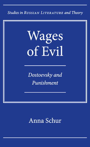 Wages of Evil: Dostoevsky and Punishment Anna Schur