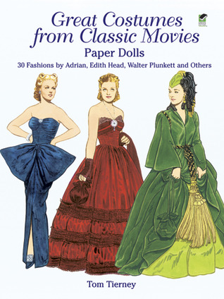 Great Costumes from Classic Movies Paper Dolls: 30 Fashions Adrian, Edith Head, Walter Plunkett and Others by Tom Tierney