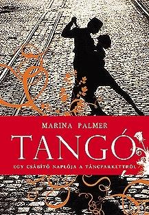 Tangó: egy csábító naplója a táncparkettről Marina Palmer