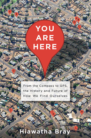 From the Compass to GPS, the History and Future of How We Find Ourselves - Hiawatha Bray
