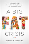 A Big Fat Crisis: The Hidden Forces Behind the Obesity Epidemic -- and How We Can End It