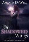 On Shadowed Wings by Amanda DeWees