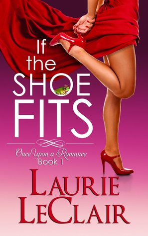 If the Shoe Fits (Once Upon A Romance, #1)
