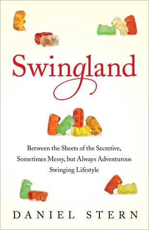 Swingland: Between the Sheets of the Secretive, Sometimes Messy, but Always Adventurous Swinging Lifestyle (2013)