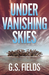 Under Vanishing Skies by G.S. Fields