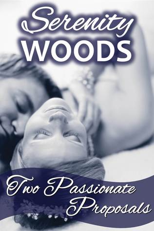 Two Passionate Proposals  by  Serenity Woods
