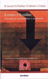 Il centro è confine. Interviste su cristianesimo e modernità  by  Massimo Cacciari