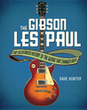 The Gibson Les Paul: The Illustrated Story of the Guitar That Changed Rock