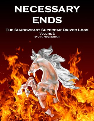 Necessary Ends (The Shadowfast Supercar Driver Logs #2)  by  James Mooneyham