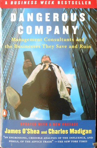 Dangerous Company: Management Consultants and the Businesses They Save and Ruin James OShea