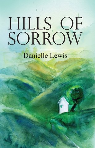 Hills of Sorrow Danielle  Lewis