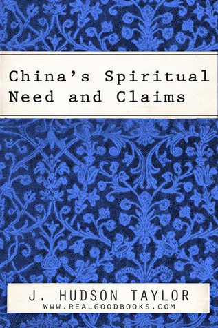 Chinas Spiritual Need and Claims (Real Good Books Edition) James Hudson Taylor