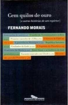 Cem Quilos De Ouro: E Outras Histórias De Um Repórter Fernando Morais