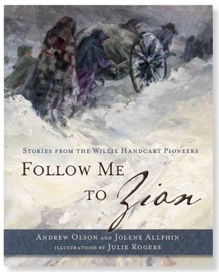 Follow Me to Zion: Stories from the Willie Handcart Pioneers Andrew D. Olsen