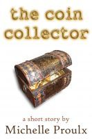 The Coin Collector by Michelle Proulx