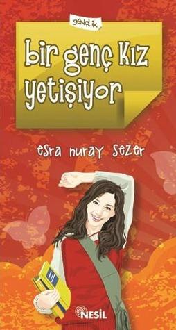 Bir Genç Kız Yetişiyor  by  Esra Nuray Sezer