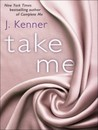 Take Me by J. Kenner