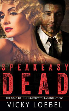 Speakeasy Dead (Hellfire Universe Historicals #1)  - Vicky Loebel