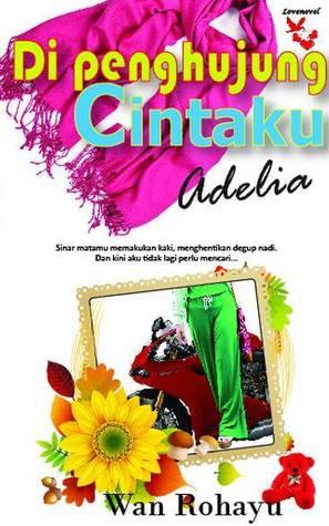 http://limauasam.blogspot.com/2014/09/di-penghujung-cintaku-adelia-wan-rohayu.html