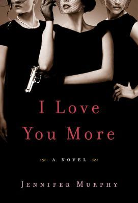 Jacket image, I Love You More by Jennifer Murphy