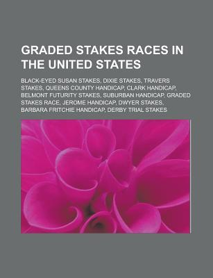 Graded Stakes Races in the United States: Black-Eyed Susan Stakes, Dixie Stakes, Travers Stakes, Queens County Handicap, Clark Handicap  by  Source Wikipedia