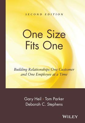One Size Fits One: Building Relationships One Customer and One Employee at a Time Gary Heil