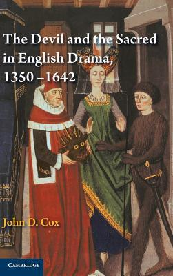 The Devil and the Sacred in English Drama, 1350-1642  by  John D. Cox