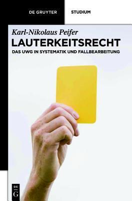 Lauterkeitsrecht: Das UWG in Systematik Und Fallbearbeitung  by  Karl-Nikolaus Peifer