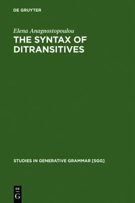 The Syntax Of Ditransitives: Evidence From Clitics  by  Elena Anagnostopoulou