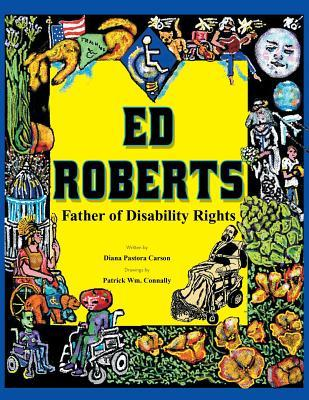 Ed Roberts: Father of Disability Rights  by  Diana Pastora Carson