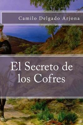 El Secreto de Los Cofres  by  Camilo Delgado Arjona