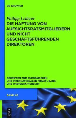 Die Haftung Von Aufsichtsratsmitgliedern Und Nicht Geschaftsfuhrenden Direktoren: Eine Rechtsvergleichende Untersuchung Des Deutschen, Englischen Und Us-Amerikanischen Rechts Philipp Lederer