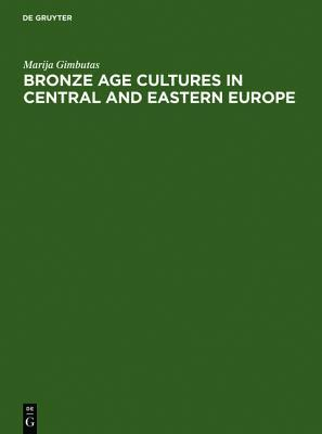 Bronze Age Cultures in Central and Eastern Europe  by  Marija Gimbutas