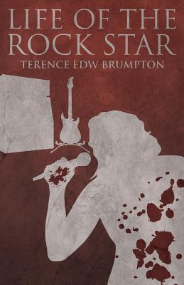 Life of the Rock Star  by  Terence Edw Brumpton