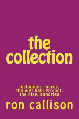 The Collection: Including: Maroc, the Viet Nam Project, the Play, Sundries  by  Ron Callison
