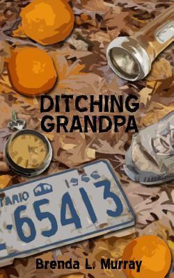 Ditching Grandpa Brenda L. Murray