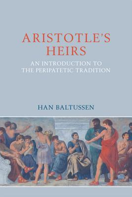 Aristotles Heirs: An Introduction to the Peripatetic Tradition  by  H Baltussen