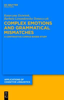 Complex Emotions and Grammatical Mismatches: A Contrastive Corpus-Based Study  by  Katarzyna Dziwirek