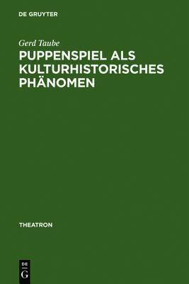 Puppenspiel ALS Kulturhistorisches PH Nomen: Vorstudien Zu Einer Sozial- Und Kulturgeschichte Des Puppenspiels  by  Gerd Taube