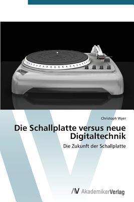 Die Schallplatte Versus Neue Digitaltechnik  by  Wyer Christoph