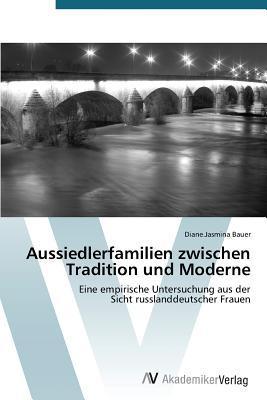 Aussiedlerfamilien Zwischen Tradition Und Moderne Bauer Diane Jasmina