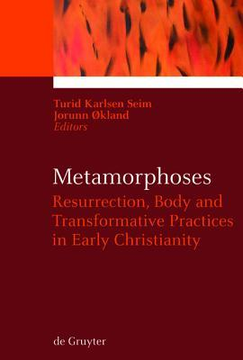 Metamorphoses: Resurrection, Body and Transformative Practices in Early Christianity  by  Turid Karlsen Seim