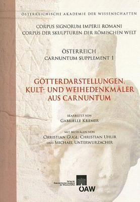 Gotterdarstellungen, Kult- Und Weihedarstellungen Aus Carnuntum  by  Gabriele Kremer