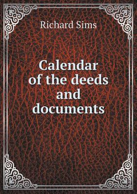 Calendar of the Deeds and Documents  by  Richard Sims